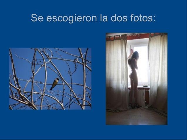 Se escogieron la dos fotos: