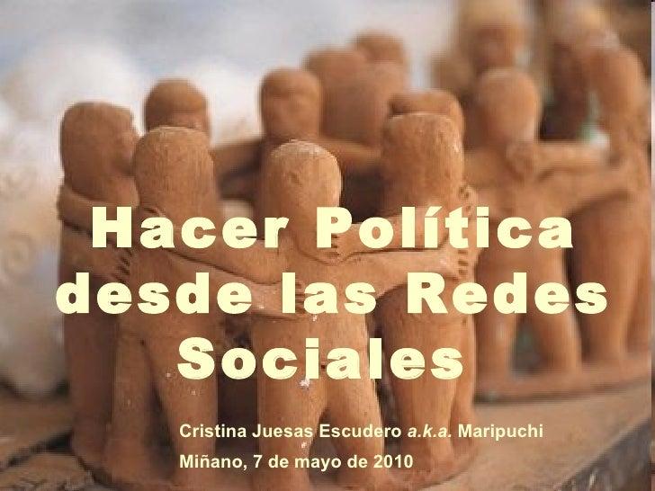 Hacer Política desde las Redes Sociales  Cristina Juesas Escudero  a.k.a.  Maripuchi Miñano, 7 de mayo de 2010