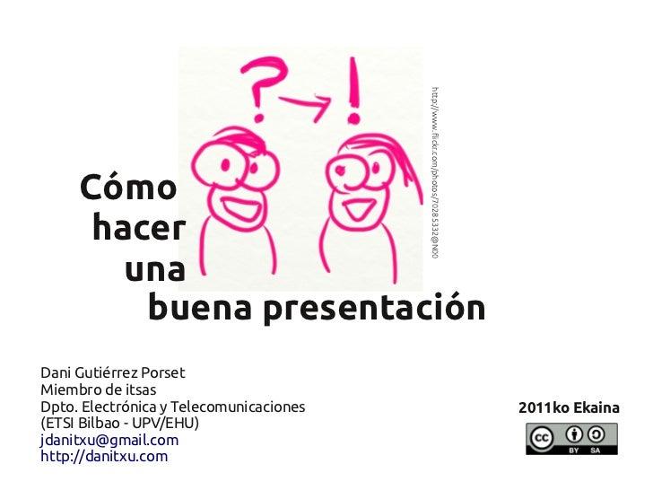 http://www.flickr.com/photos/70285332@N00     Cómo      hacer        una         buena presentaciónDani Gutiérrez PorsetMi...