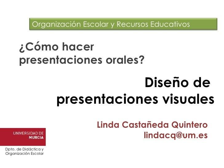 Dpto. de Didáctica y Organización Escolar Linda Castañeda Quintero [email_address] ¿Cómo hacer  presentaciones orales? Dis...