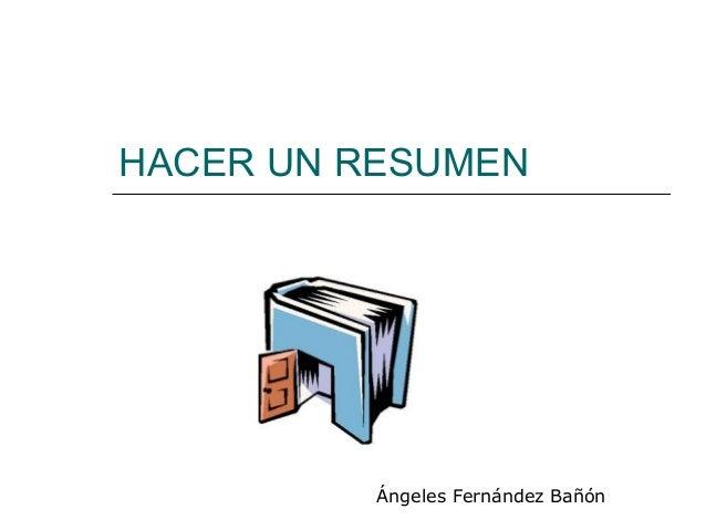 HACER UN RESUMEN Ángeles Fernández Bañón