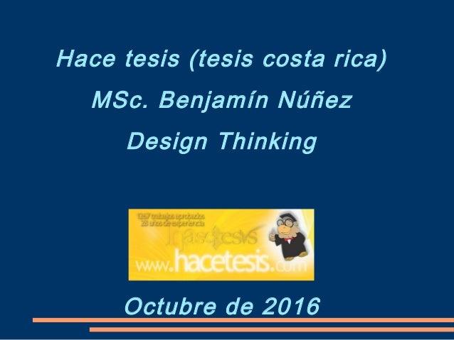 Hace tesis (tesis costa rica) MSc. Benjamín Núñez Design Thinking Octubre de 2016