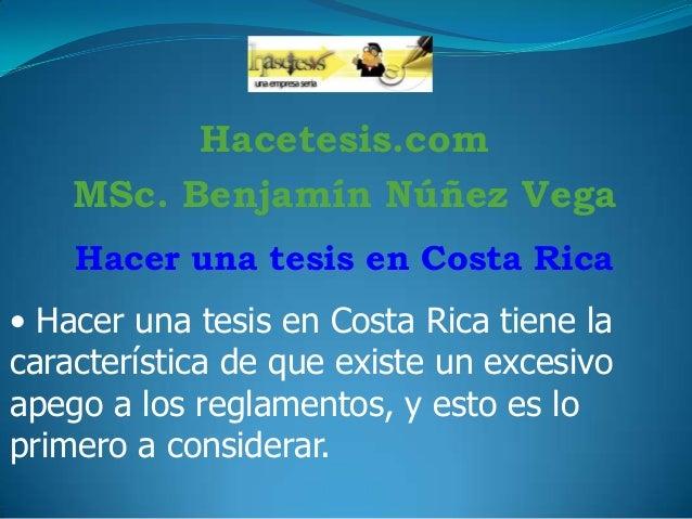 Hacetesis.com MSc. Benjamín Núñez Vega Hacer una tesis en Costa Rica  • Hacer una tesis en Costa Rica tiene la característ...