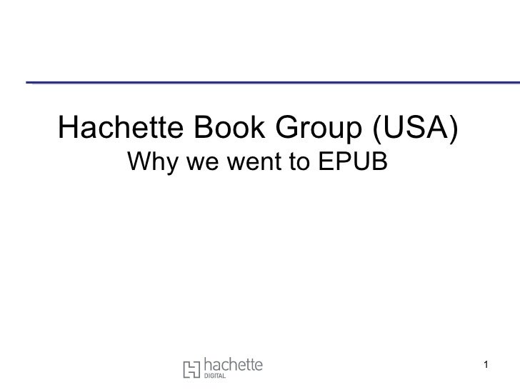 Hachette Book Group (USA) Why we went to EPUB