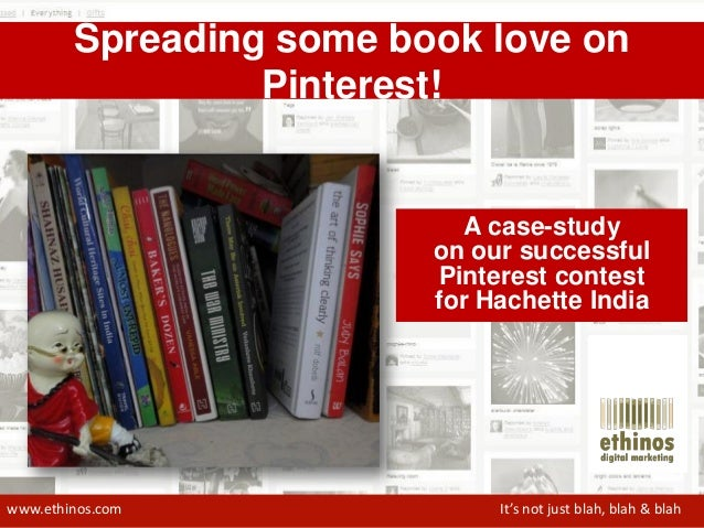 www.ethinos.com It's not just blah, blah & blah Spreading some book love on Pinterest! A case-study on our successful Pint...