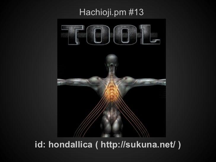 Hachioji.pm #13id: hondallica ( http://sukuna.net/ )