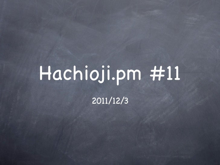 Hachioji.pm #11     2011/12/3