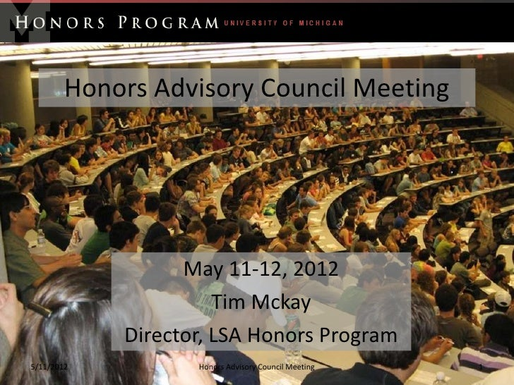 Honors Advisory Council Meeting                  May 11-12, 2012                      Tim Mckay            Director, LSA H...