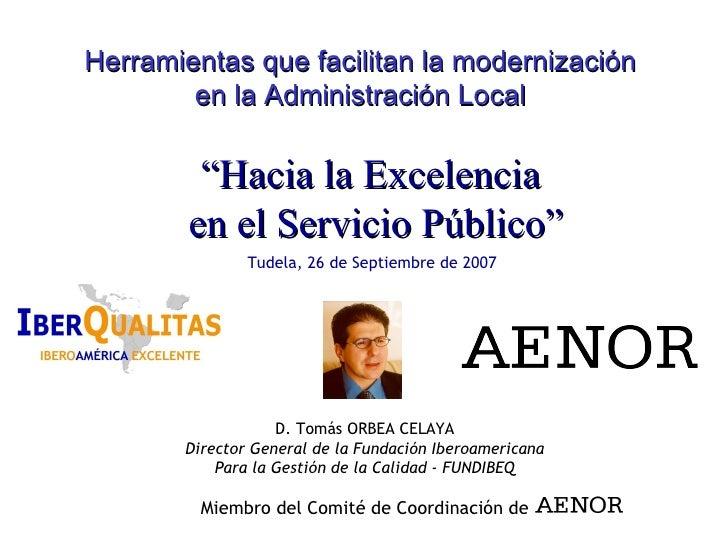 D. Tomás ORBEA CELAYA Director General de la Fundación Iberoamericana Para la Gestión de la Calidad - FUNDIBEQ Miembro del...