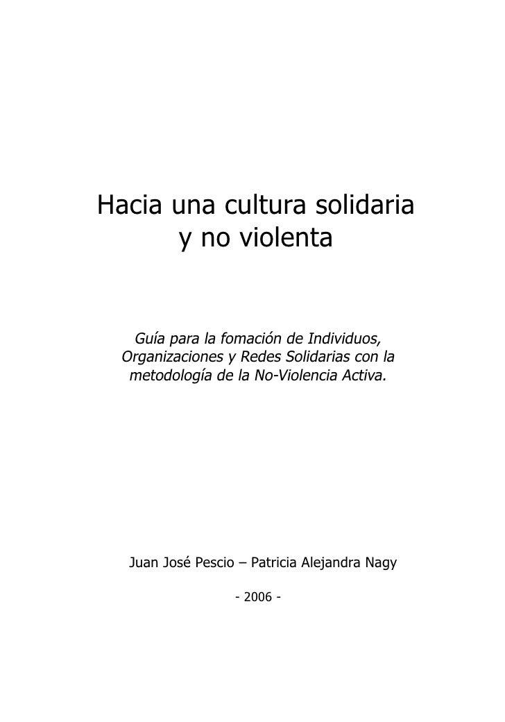 Hacia una cultura solidaria y no violenta     Hacia una cultura solidaria       y no violenta      Guía para la fomación d...