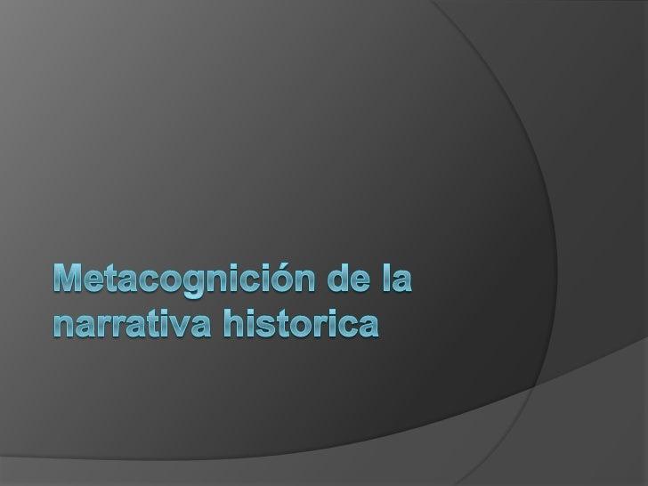 Metacognición de la narrativa historica<br />