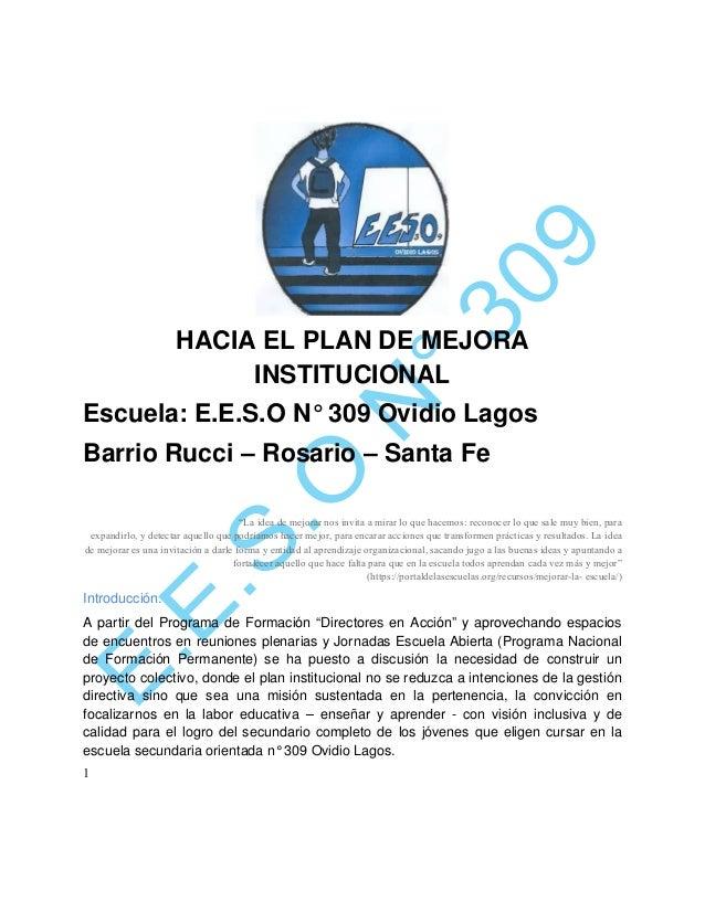 """HACIA EL PLAN DE MEJORA INSTITUCIONAL Escuela: E.E.S.O N° 309 Ovidio Lagos Barrio Rucci – Rosario – Santa Fe """"La idea de m..."""