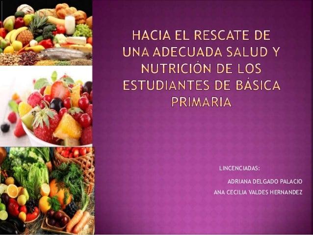 LINCENCIADAS: • ADRIANA DELGADO PALACIO • ANA CECILIA VALDES HERNANDEZ
