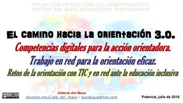Palencia, julio de 2016 El camino hacia la orientación 3.0. Competencias digitales para la acción orientadora. Trabajo en ...