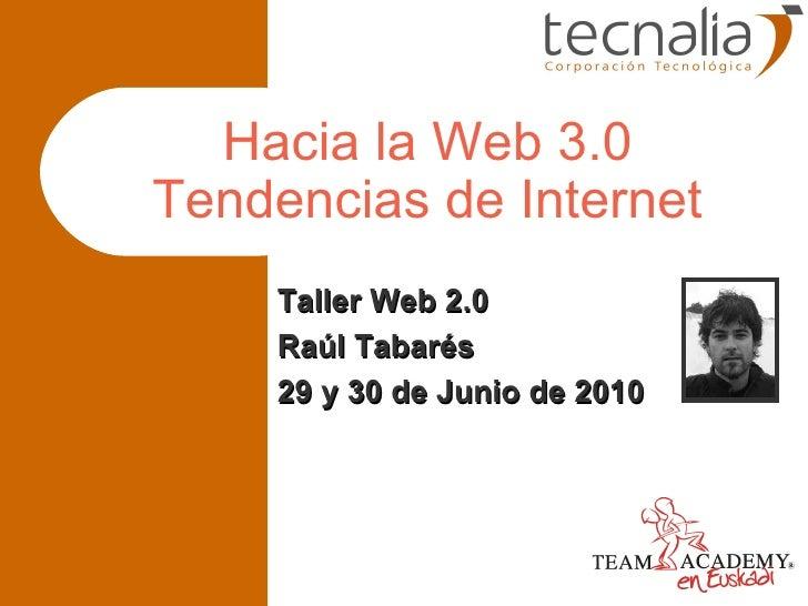 Hacia la Web 3.0 Tendencias de Internet Taller Web 2.0 Raúl Tabarés 29 y 30 de Junio de 2010