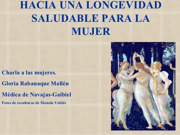 HACIA UNA LONGEVIDAD           SALUDABLE PARA LA                 MUJERCharla a las mujeres.Gloria Rabanaque MallénMédica d...