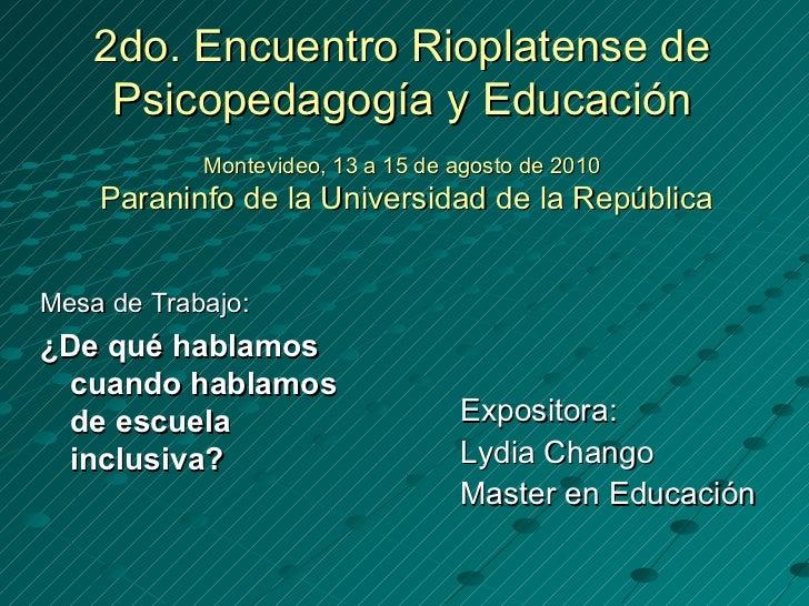 2do. Encuentro Rioplatense de Psicopedagogía y Educación Montevideo, 13 a 15 de agosto de 2010  Paraninfo de la Universida...