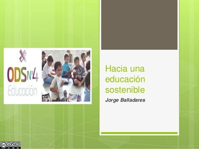 Hacia una educación sostenible Jorge Balladares