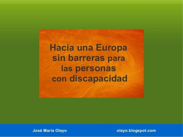 Hacia una Europa sin barreras para las personas con discapacidad  José María Olayo  olayo.blogspot.com