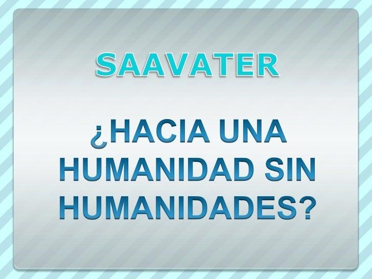 ¿HACIA UNA HUMANIDAD SIN HUMANIDADES?<br />SAAVATER<br />