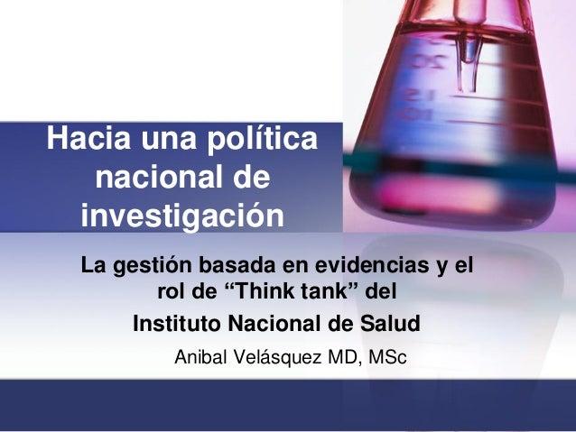 """Hacia una política   nacional de  investigación  La gestión basada en evidencias y el         rol de """"Think tank"""" del     ..."""