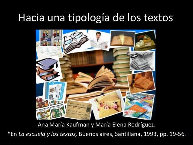 Hacia una tipología de los textos           Ana María Kaufman y María Elena Rodríguez.*En La escuela y los textos, Buenos ...