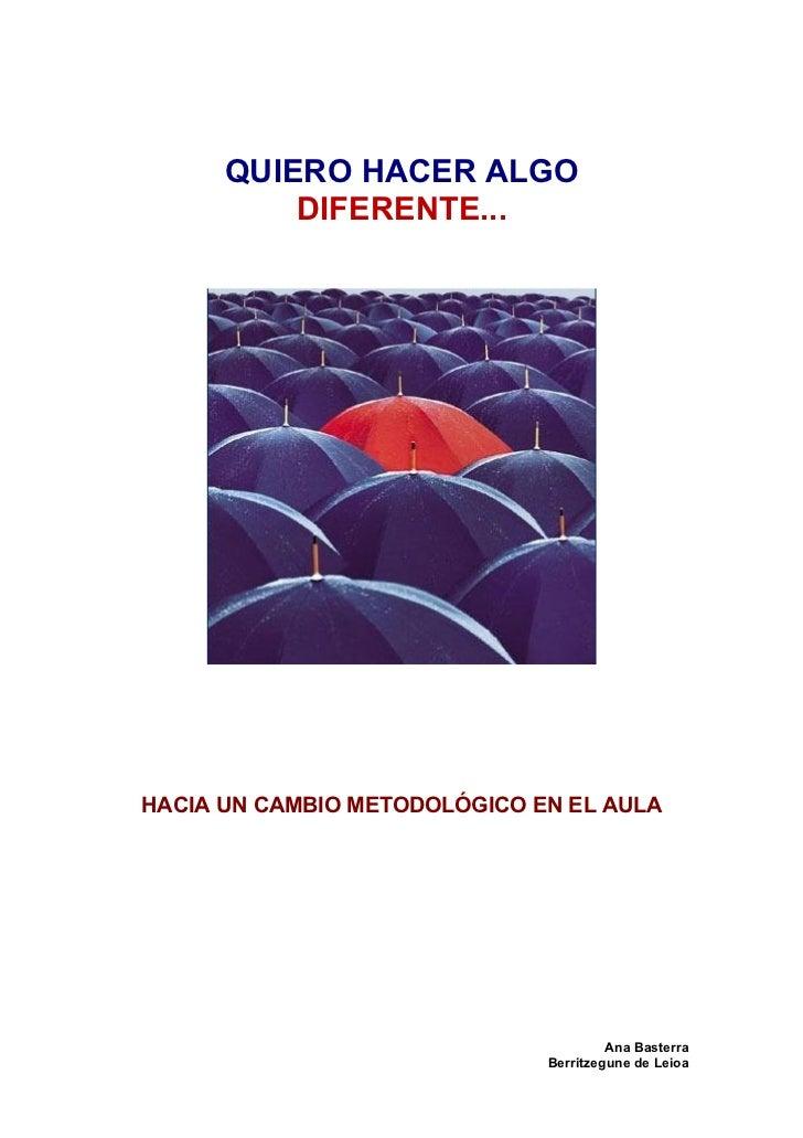 QUIERO HACER ALGO          DIFERENTE...HACIA UN CAMBIO METODOLÓGICO EN EL AULA                                       Ana B...