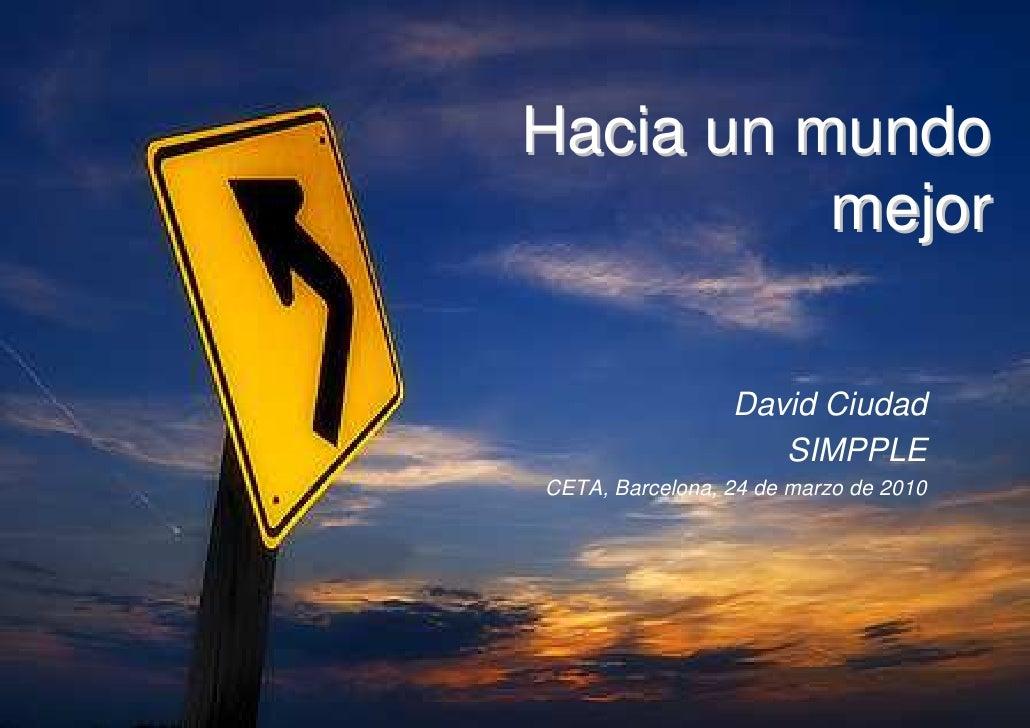 Hacia un mundo           mejor                   David Ciudad                     SIMPPLE CETA, Barcelona, 24 de marzo de ...