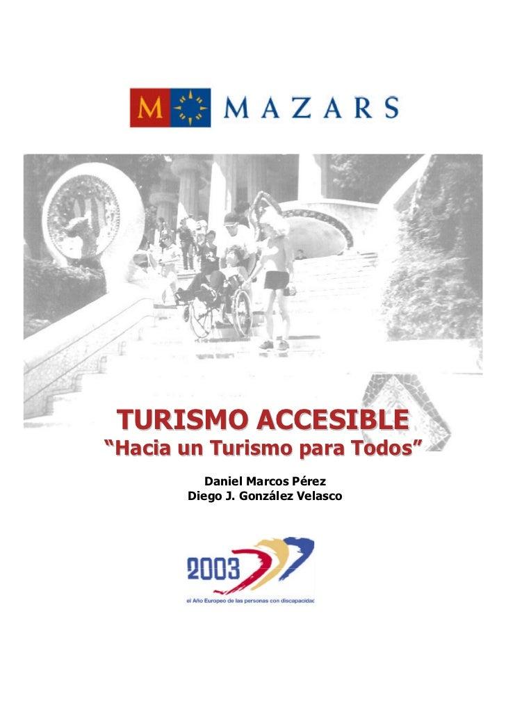 "TURISMO ACCESIBLE ""Hacia un Turismo para Todos""           Daniel Marcos Pérez        Diego J. González Velasco"