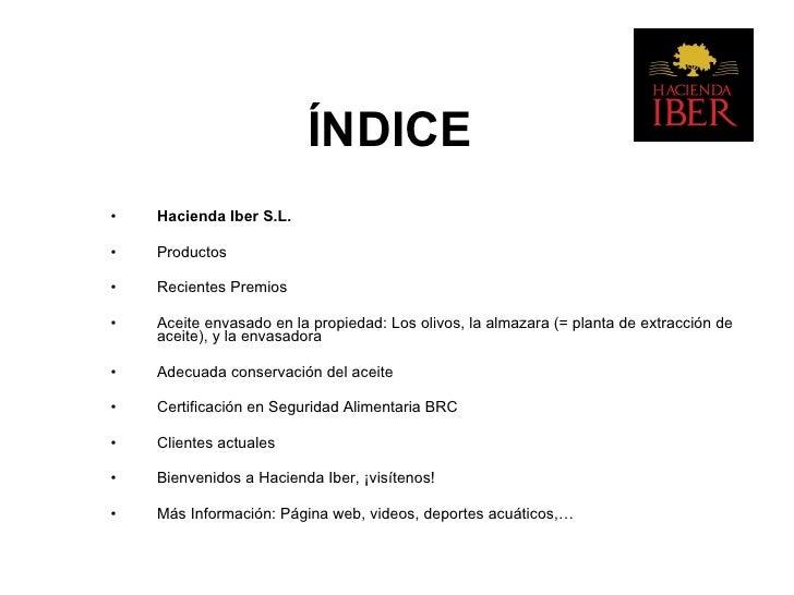 ÍNDICE <ul><li>Hacienda Iber S.L. </li></ul><ul><li>Productos </li></ul><ul><li>Recientes Premios </li></ul><ul><li>Aceite...