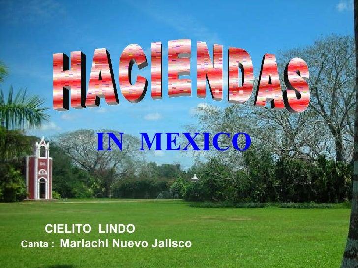 HACIENDAS IN  MEXICO CIELITO  LINDO Canta :  Mariachi Nuevo Jalisco
