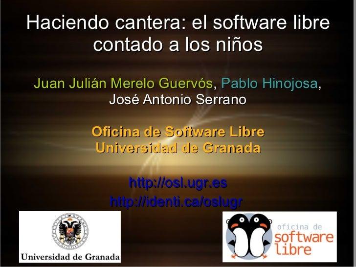Haciendo cantera: el software libre contado a los niños Juan Julián Merelo Guervós ,  Pablo Hinojosa , José Antonio Serran...
