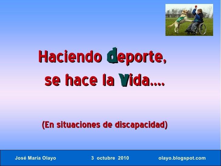 Haciendo deporte,          se hace la vida....            (En situaciones de discapacidad)  José María Olayo      3 octubr...