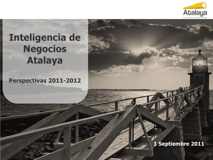 1 Septiembre 2011 Inteligencia de Negocios Atalaya Perspectivas 2011-2012