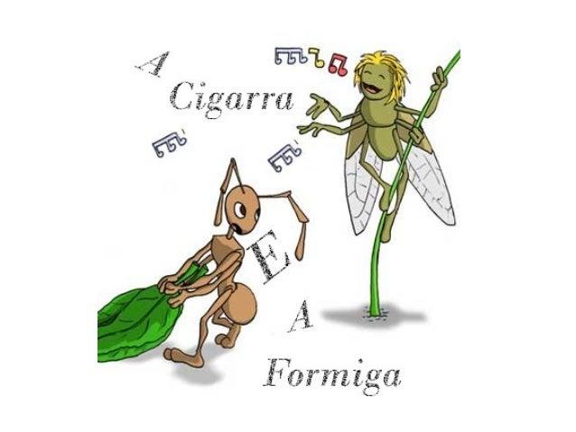 Num dia soalheiro de Verão, a Cigarra cantava feliz. Enquanto isso, uma Formiga passou por perto. Vinha afadigada, carrega...