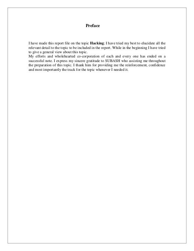 Preface I have made this report file on the topic Hacking; I have tried my best to elucidate all the relevant detail to th...