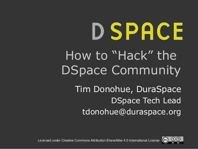 """Licensed under Creative Commons Attribution-ShareAlike 4.0 International License How to """"Hack"""" the DSpace Community Tim Do..."""
