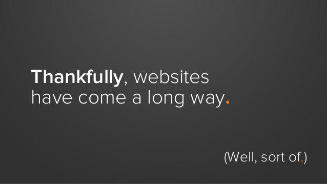 Thankfully, websites have come a long way. (Well, sort of.)
