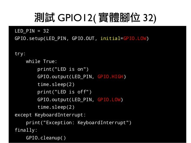 """34 ● LED_PIN = 32 GPIO.setup(LED_PIN, GPIO.OUT, initial=GPIO.LOW) ● try: while True: print(""""LED is on"""") ● GPIO.output(LED_..."""
