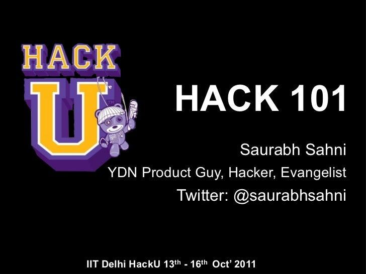 HACK 101                                 Saurabh Sahni    YDN Product Guy, Hacker, Evangelist                   Twitter: @...
