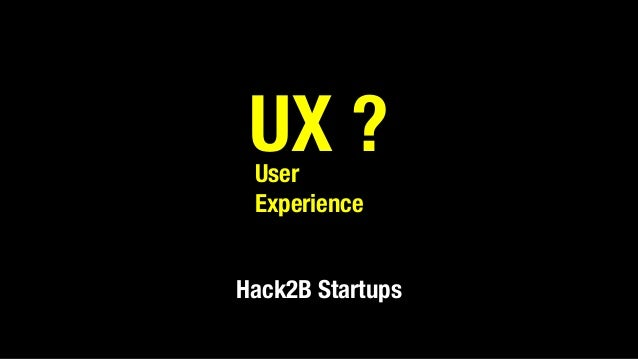 UX ? Hack2B Startups User Experience