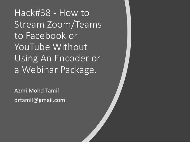 ©drtamil@gmail.com 2020 Hack#38 - How to Stream Zoom/Teams to Facebook or YouTube Without Using An Encoder or a Webinar Pa...