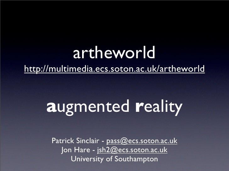 artheworld http://multimedia.ecs.soton.ac.uk/artheworld         augmented reality       Patrick Sinclair - pass@ecs.soton....