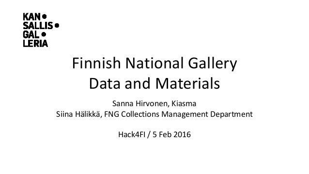 Finnish National Gallery Data and Materials Sanna Hirvonen, Kiasma Siina Hälikkä, FNG Collections Management Department Ha...
