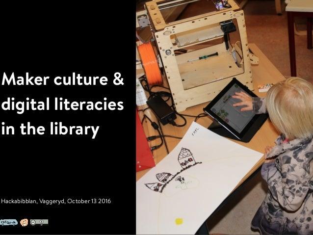 Maker culture & digital literacies in the library Hackabibblan, Vaggeryd, October 13 2016