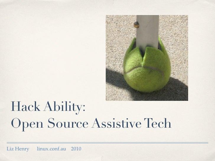 Hack Ability:  Open Source Assistive Tech Liz Henry   linux.conf.au   2010