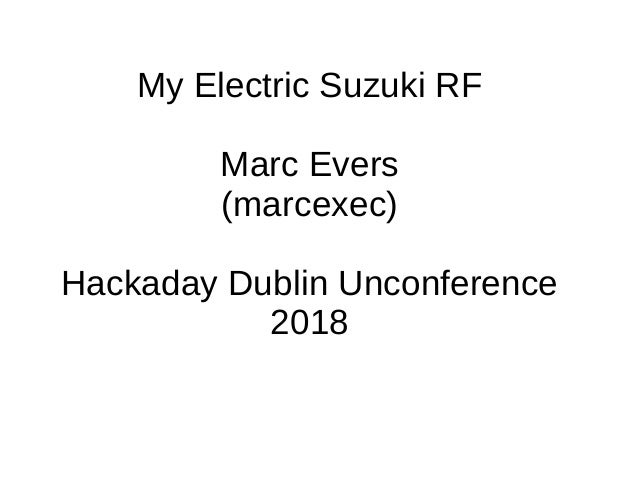 My Electric Suzuki RF Marc Evers (marcexec) Hackaday Dublin Unconference 2018
