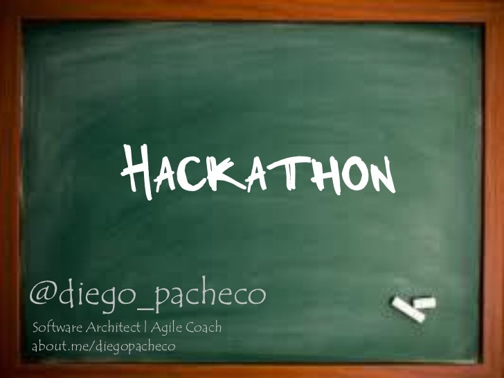 Hackathon@diego_pachecoSoftware Architect | Agile Coachabout.me/diegopacheco