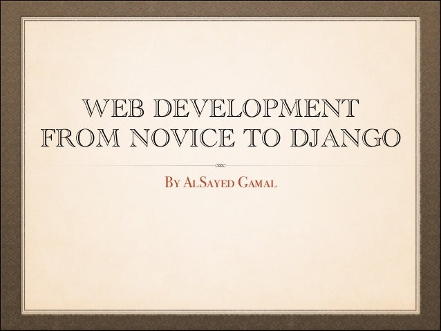 WEB DEVELOPMENT FROM NOVICE TO DJANGO By AlSayed Gamal