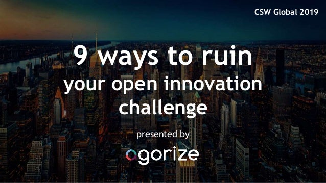 9 ways to ruin your open innovation challenge presented by CSW Global 2019